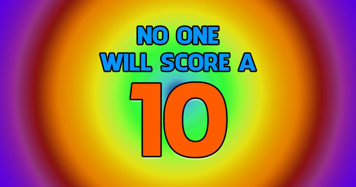 No one will score a 10