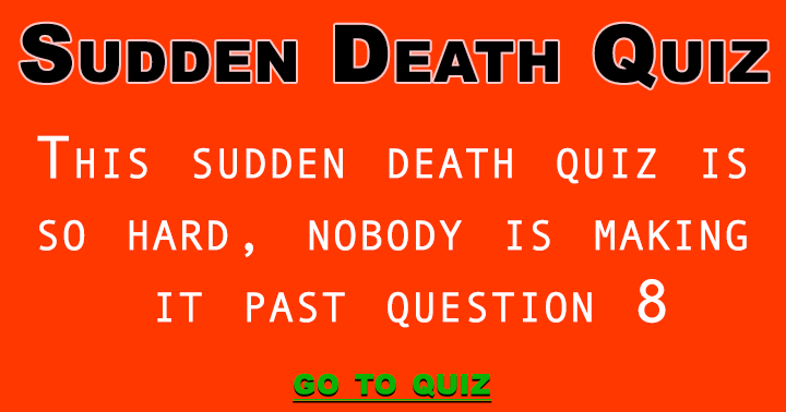This Sudden Death Quiz Is Just Too Hard