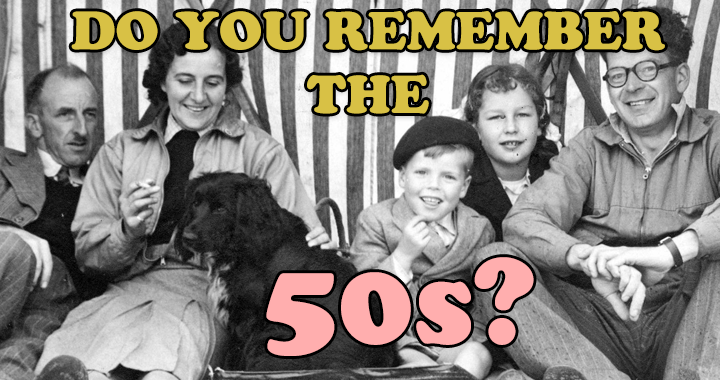 Do you remember the 50s?