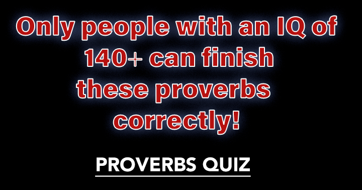 Proverbs, can you solve them?