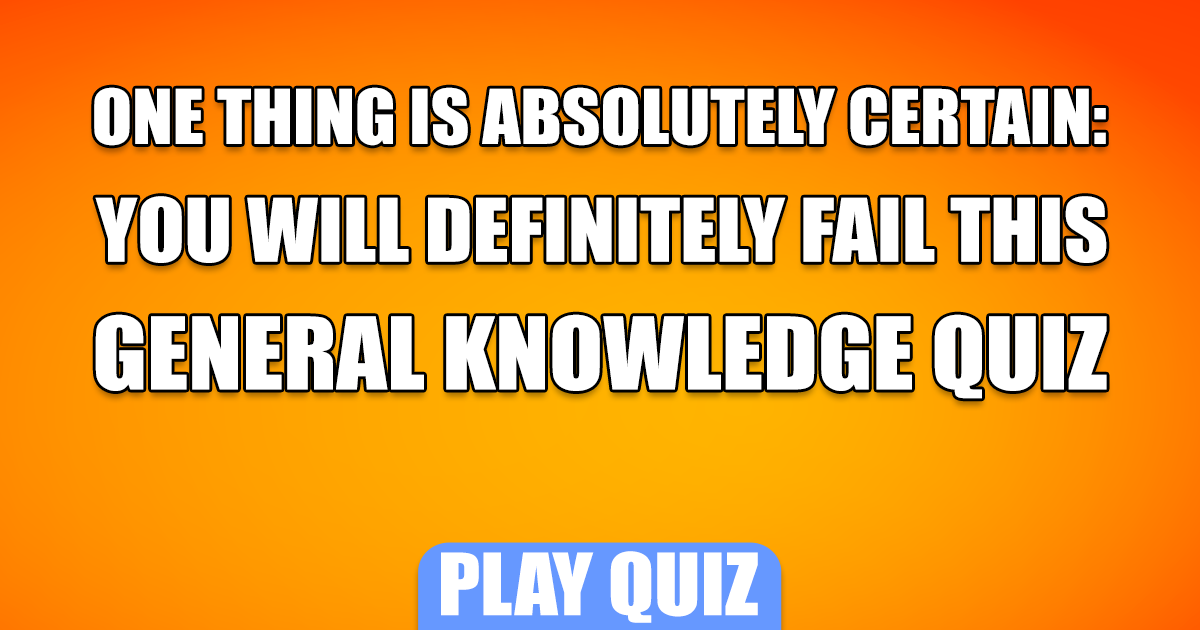 Difficult General Knowledge Quiz