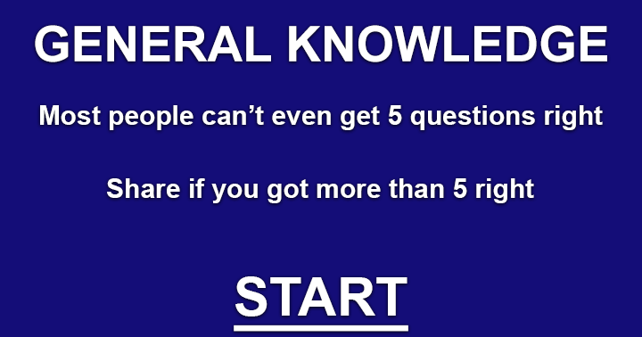 General Knowledge. Share your result if you can score a 6 or higher.