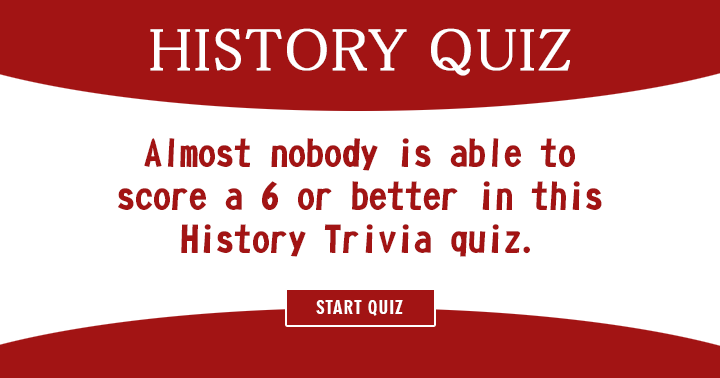 Ar you one of the few that score a 6 or better in this History quiz?