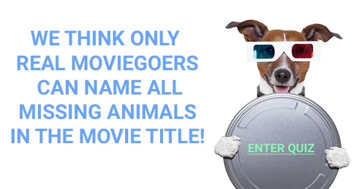 We think only real moviegoers can name all the missing animals in the movie title