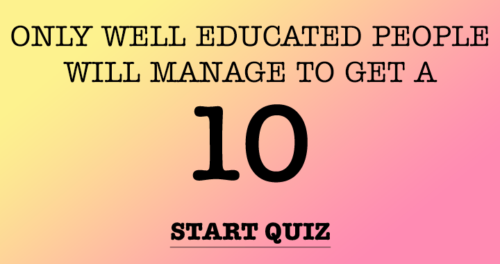 Only well educated people will manage to get a 10