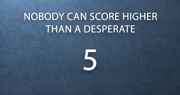 Can you score higher than a desperate 5?