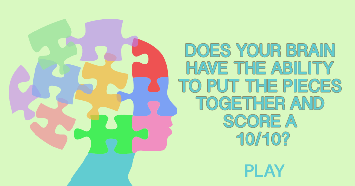 We think you don't have the ability to play this quiz and score higher than a 6!