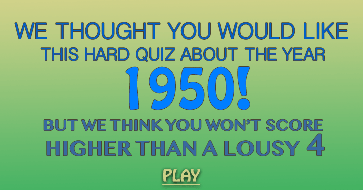 Only those born before the 40's stand a change in this quiz!