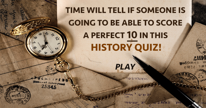 Is there somebody who can score a perfect 10 in this history quiz?