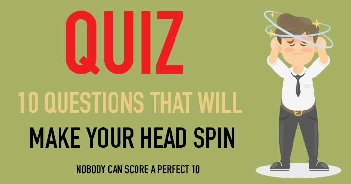 10 questions that will make your head spin