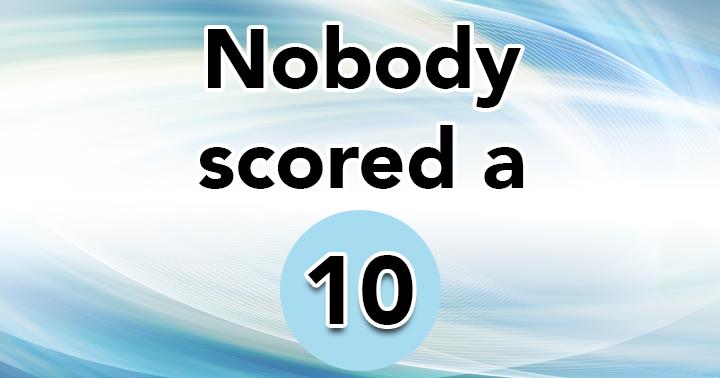 Nobody scored a 10