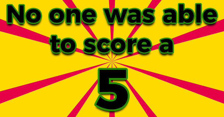 Are you able to score a 5+?