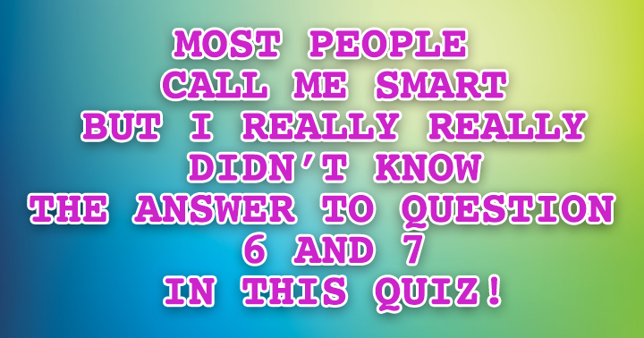 Most people call her smart... do you know the answer?