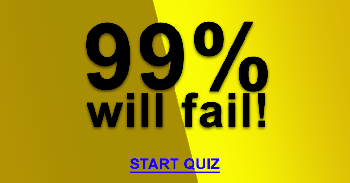 We think 99% will fail this quiz