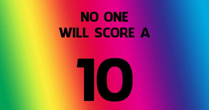 No one will score a 10!