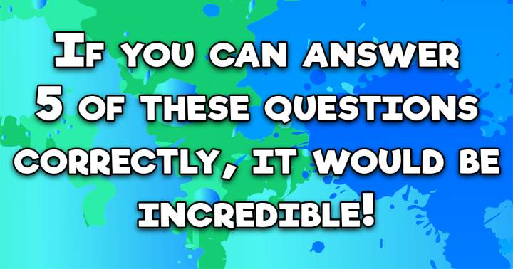 6+ correct answers would be more incredible