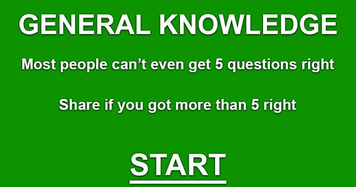 Most people can't even get 5 questions right in this very hard General Knowledge Quiz