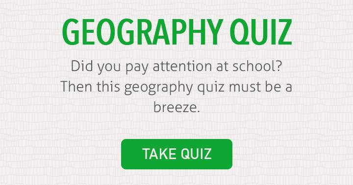 Are you good at geography? Then show us what you got!