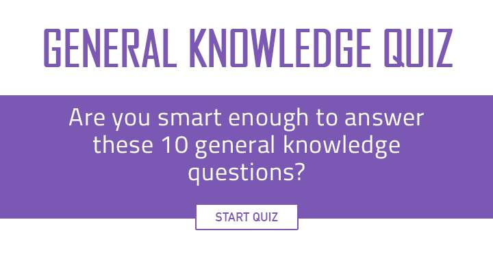Are you smart enough for these 10 General Knowledge questions?