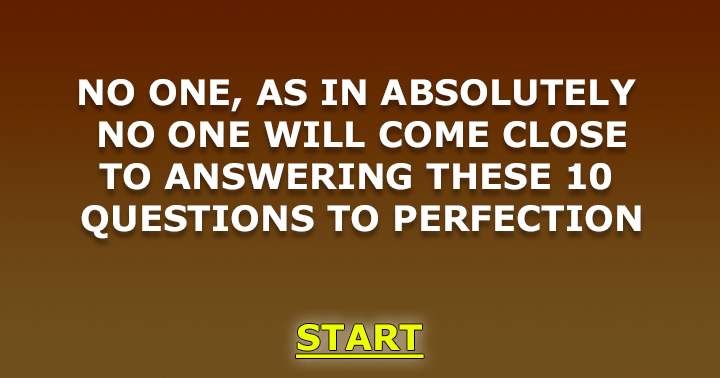 Can you answer all 10 questions to perfection?