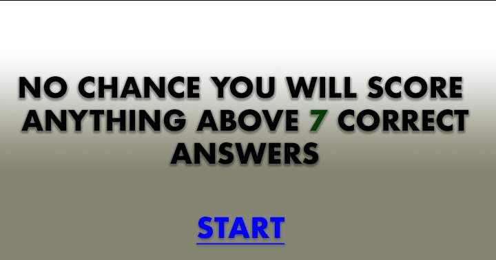 No you won't be able to score a 7 or better