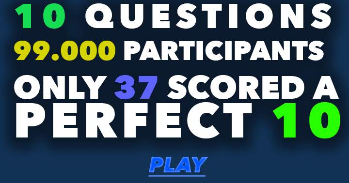 Are you one of those geniuses who can score a perfect 10