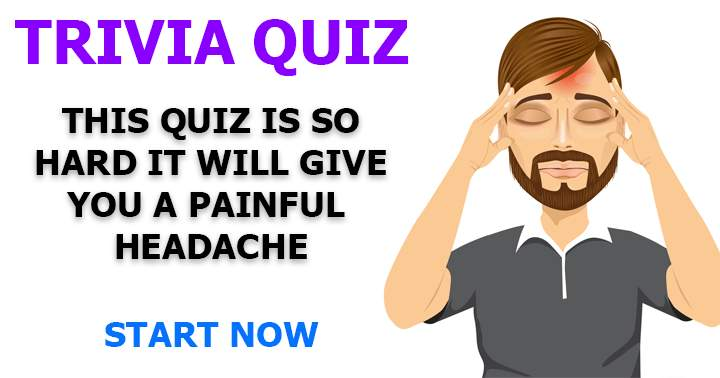 This quiz is so hard it will hurt your head