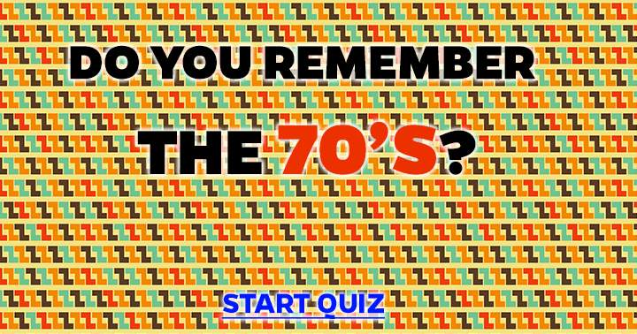Do you remember the 70's ?