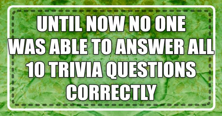 1. Can you answer all 10 questions correctly?